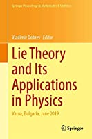 Lie Theory and Its Applications in Physics: Varna, Bulgaria, June 2019 (Springer Proceedings in Mathematics & Statistics, 335)