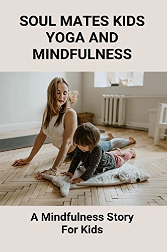 Soul Mates Kids Yoga And Mindfulness: A Mindfulness Story For Kids: Kids Yoga (English Edition)