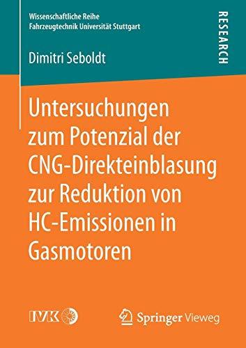 Untersuchungen zum Potenzial der CNG-Direkteinblasung zur Reduktion von HC-Emissionen in Gasmotoren (Wissenschaftliche Reihe Fahrzeugtechnik Universität Stuttgart)