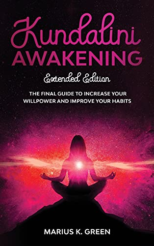 Kundalini Awakening: The Final Guide to Increase Your Willpower and Improve Your Habits - Extendend Edition (1) (The Mind Body Spirit Connection)