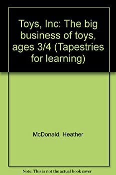Toys, Inc: The big business of toys, ages 3/4 (Tapestries for learning) 1561079812 Book Cover