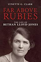 Far Above Rubies: The Life of Bethan Lloyd-Jones (Biography)