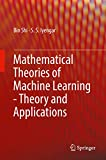 Mathematical Theories of Machine Learning - Theory and Applications (English Edition)