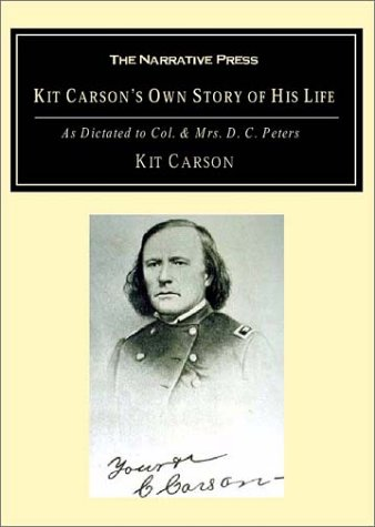 Kit Carson's Own Story of His Life: As Dictated to Col. and Mrs. D.C. Peters Minnesota
