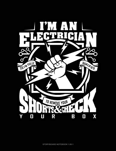 I'm An Electrician So I'm Fully Qualified To Remove Your Shorts And Check Your Box: Storyboard Notebook 1.85:1