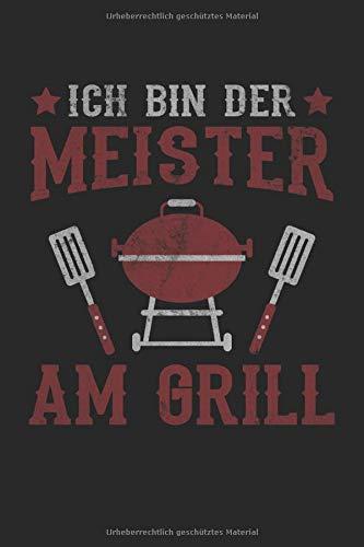 Ich Bin Der Meister Am Grill Grillmeister Grillfest Grillen: Notizbuch - Notizheft - Notizblock - Tagebuch - Planer - Liniert - Liniertes Notizbuch - ... - 6 x 9 Zoll (15.24 x 22.86 cm) - 120 Seiten
