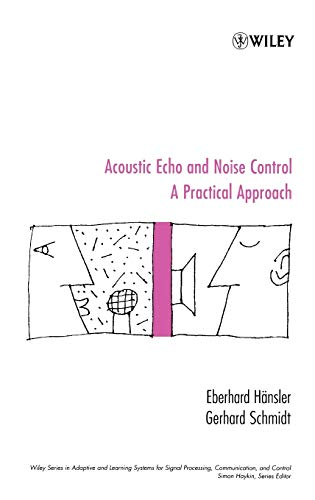 Acoustic Echo and Noise Control: A Practical Approach (Adaptive and Cognitive Dynamic Systems: Signal Processing, Learning, Communications and Control (1), Band 1)
