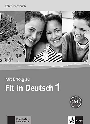 Mit Erfolg zu Fit in Deutsch 1: Mit Lösungen, Transkriptionen der Hörtexte, einsprachige Wörterliste, Kopiervorlagen mit Handlungskarten und Antwortbögen. Lehrerhandbuch