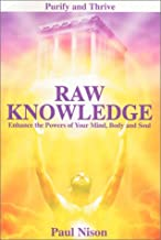 Raw Knowledge: Enhance the Powers of Your Mind, Body and Soul