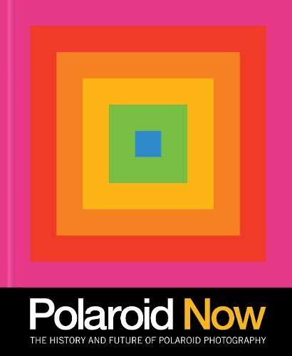 Polaroid Now: The History and Future of Polaroid Photography