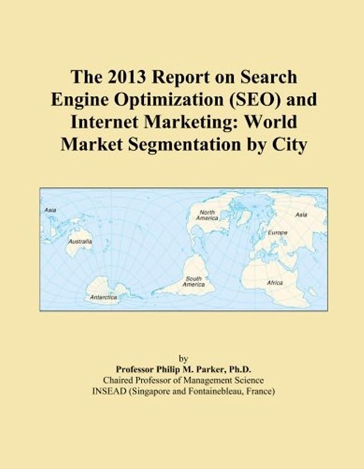 解体する変換ルアーThe 2013 Report on Search Engine Optimization (SEO) and Internet Marketing: World Market Segmentation by City