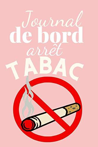Journal de bord arrêt TABAC: carnet de suivi prérempli pour arrêter de fumer la cigarette - cahier pour arrêter le tabac - stopper l'addiction à la ... combattre la dépendance à la nicotine