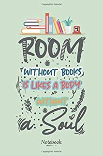 Room Without Books is Likes a Body Without a Soul: Lined Notebook Journal for Readers to Take Notes, quotes...(Diary, Notebook) 120 blanck lined Pages - Size (6 x 9 in)