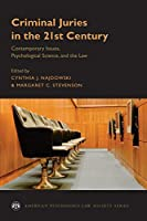 Criminal Juries in the 21st Century: Contemporary Issues, Psychological Science, and the Law (American Psychology-Law Society)