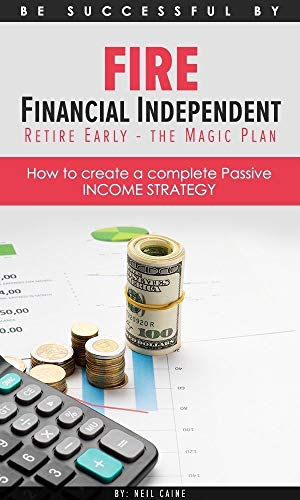 FIRE Financial Independant Retire Early - The Magic Plan: How to create a complete Passive INCOME STRATEGY (English Edition)