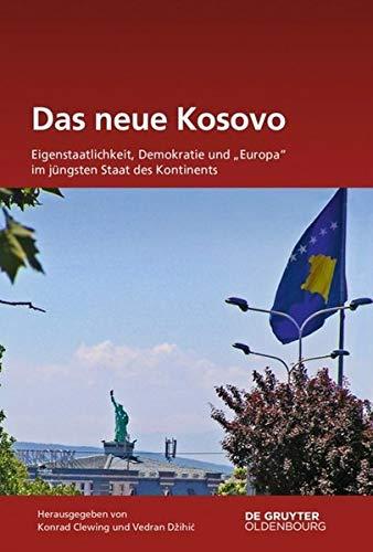"""Das neue Kosovo: Eigenstaatlichkeit, Demokratie und """"""""Europa"""""""" im jüngsten Staat des Kontinents (S"""