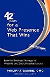 42 Rules for a Web Presence That Wins (2nd Edition): Essential Business Strategy for Website and Social Media Success