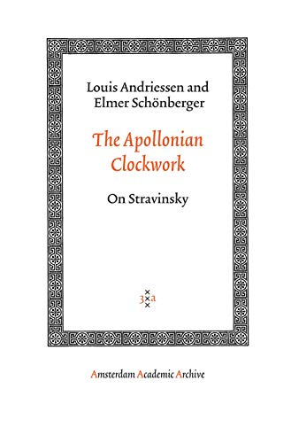 The Apollonian Clockwork: On Stravinsky (Amsterdam University Press - Amsterdam Archaeological Studie)