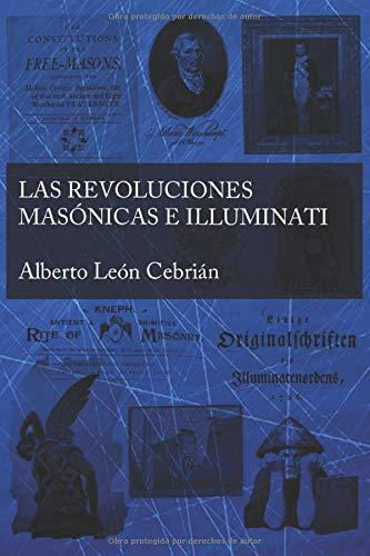 Las revoluciones masónicas e illuminati: La historia desconocida de masones, alumbrados, iluminados y jesuitas