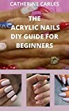THE ACRYLIC NAILS DIY GUIDE FOR BEGINNERS: The comprehensive step by step by on how to apply acrylic nails , it benefits, risk and the best 50 acrylic nails to use and how to use them.