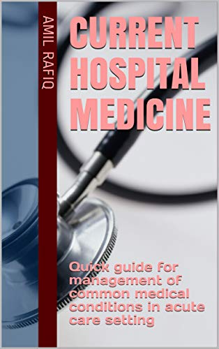Current Hospital Medicine: Quick guide for management of common medical conditions in acute care setting