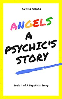 Angels: A Psychic's Story by [Auriel Grace]