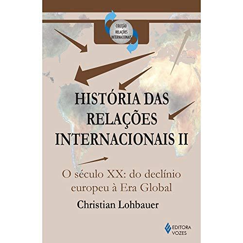 História das relações internacionais Vol. II: O século XX: do declínio europeu à Era Global: Volume 2
