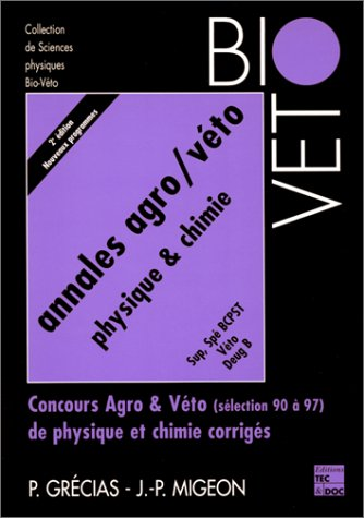 Annales agro-véto - physique & chimie: Concours Agro et véto (sélection 90 à 97) de Physique et Chimie Corrigés, Sup, Spé BCPST, Véto, DEUG B