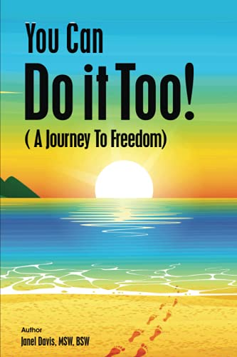 You Can Do It Too!: A Journey to Freedom