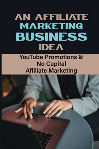 An Affiliate Marketing Business Idea: YouTube Promotions & No Capital Affiliate Marketing: E-Commerce Professional