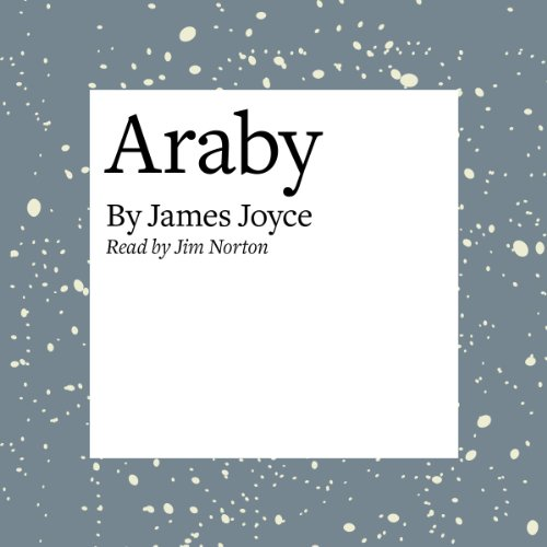 Araby                   Written by:                                                                                                                                 James Joyce                               Narrated by:                                                                                                                                 Jim Norton                      Length: 13 mins     1 rating     Overall 5.0