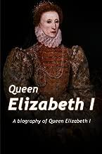 Queen Elizabeth: A Biography of Queen Elizabeth