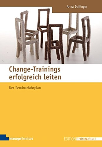 Change-Trainings erfolgreich leiten (Edition Training aktuell)