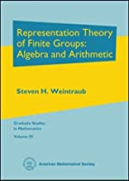 Representation Theory of Finite Groups: Algebra and Arithmetic (Graduate Studies in Mathematics)