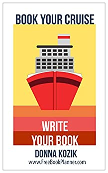 Book Your Cruise: Write Your Book by [Donna Kozik]