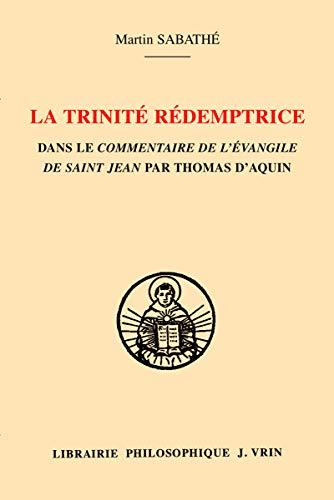 La Trinité rédemptrice : dans le commentaire de l'Évangile de saint Jean par Thomas d'Aquin