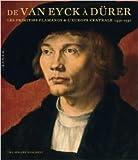 De Van Eyck à Dürer - Les primitifs flamands et l'Europe centrale (1430-1530) de Julien Chapuis (Adapté par),Till-Holger Borchert,Juiliane Ficks (van) ( 24 novembre 2010 ) - Hazan (24 novembre 2010) - 24/11/2010