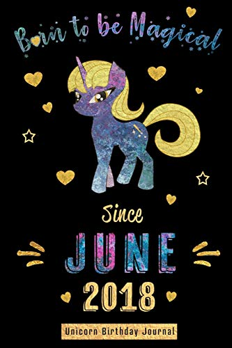 Born to be Magical Since June 2018 - Unicorn Birthday Journal: Blank Lined 6x9 Born in June with Birth Year Unicorn Journal/Guestbook/Notebooks as ... graduation party Gifts For Girls and Women