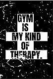 GYM IS MY KIND OF THERAPY: Cuaderno de entrenamiento   15.24 x 22.86 CM, 105 paginas   agenda de registro de entrenamiento fitness   Recordatorio de workout y training   Las claves del entrenamiento