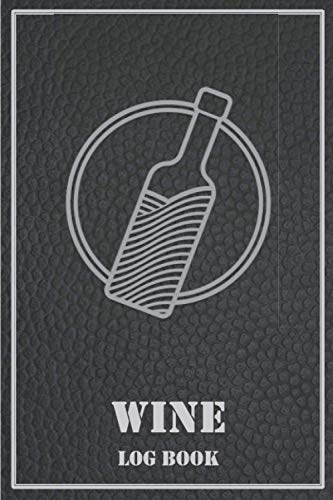Wine Log Book: A Wine Tasting Journal And Diary for Sommeliers And Wine Lovers to Rate And Keep Track of the Wines