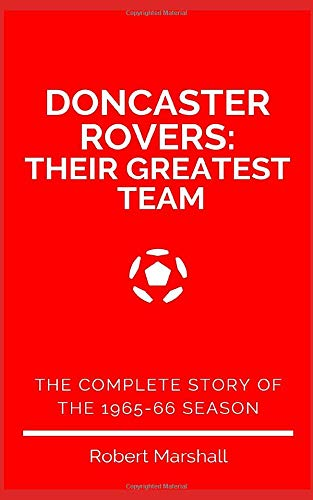 Doncaster Rovers: Their Greatest Team: The complete story of the 1965-66 season