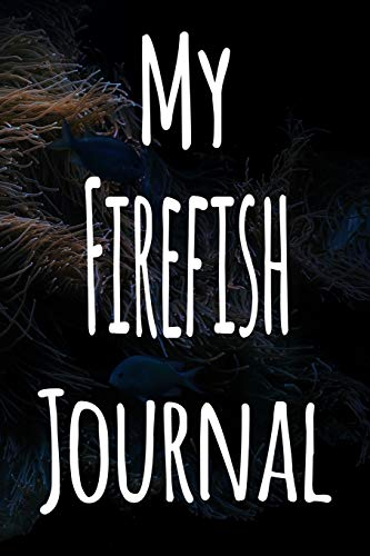 My Firefish Journal: The perfect gift for the fish keeper in your life - 119 page lined journal!