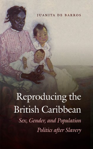 Compare Textbook Prices for Reproducing the British Caribbean: Sex, Gender, and Population Politics after Slavery Illustrated Edition ISBN 9781469616056 by De Barros, Juanita