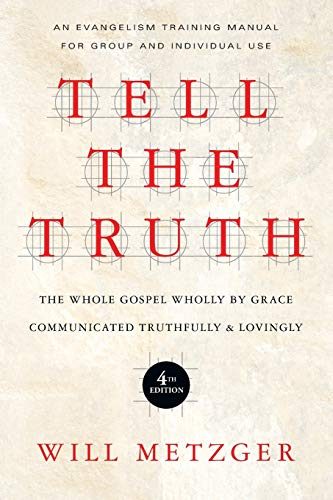 Tell the Truth: The Whole Gospel Wholly by Grace Communicated Truthfully  Lovingly