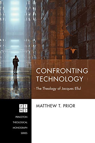 Confronting Technology: The Theology of Jacques Ellul (Princeton Theological Monograph Series) (English Edition)