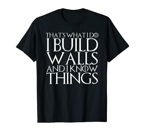 Eso es lo que hago construyo muros y sé cosas Camiseta