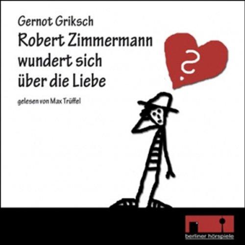 Robert Zimmermann wundert sich über die Liebe audiobook cover art