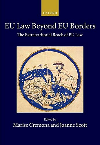 Cremona, M: EU Law Beyond EU Borders: The Extraterritorial Reach of Eu Law (Collected Courses of the Academy of European Law)