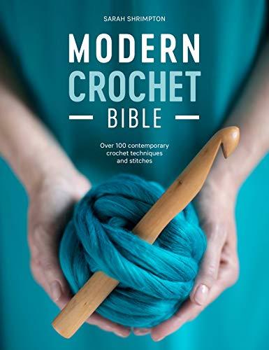 Shrimpton, S: Modern Crochet Bible: Over 100 Contemporary Crochet Techniques and Stitches
