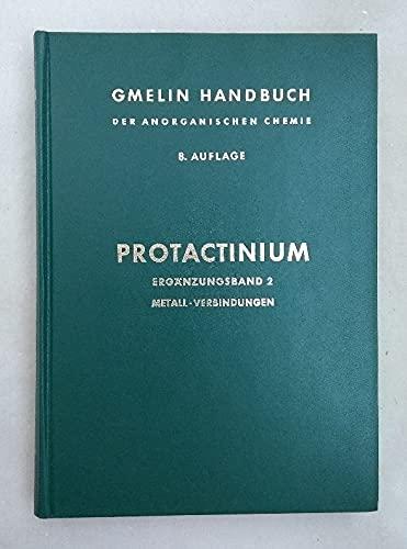 Protactinium, Ergänzungsband 2: Metall. Legierungen. Verbindungen. Chemie in Lösung (=Gmelin Handbuch der Anorganischen Chemie, System-Nummer 51, Erg. Bd. 2).